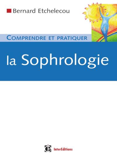Comprendre et pratiquer la Sophrologie