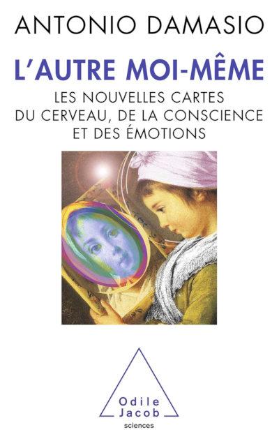 L'autre moi-même : les nouvelles cartes du cerveau, de la conscience et des émotions